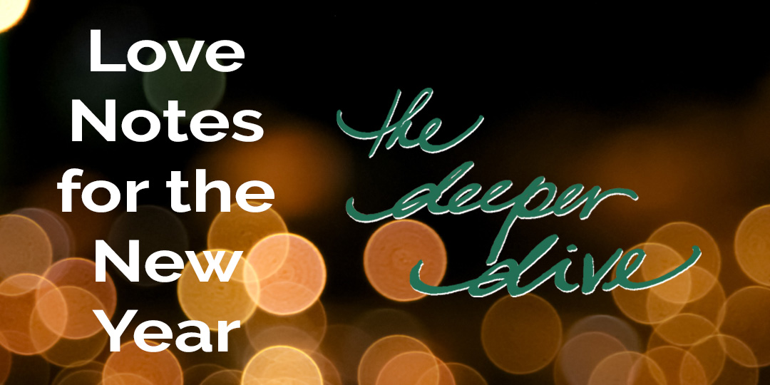 Love Notes for the New Year: The Deeper Dive