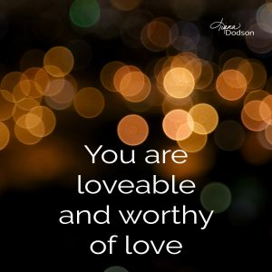 You are loveable and worthy of love